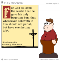 """[The 2010-06-30 Flea Sobbery cartoon, showing the Bible verse John 3:16 with an asterisk on the promise of not perishing and having everlasting life: """"Everlasting life valid only after death."""""""