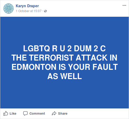 """[A screen capture of a Facebook posting made by Karen Draper on 1-Oct-2017, saying in large, bold, capital letters; """"LGBTQ R U 2 DUM 2 C THE TERRORIST ATTACK IN EDMONTON IS YOUR FAULT AS WELL""""]"""