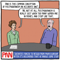 """[An illustration of Simone de Beauvoir as a news anchor interviewing Richard Rorty for the fictional PNN (Philosophy News Network). De Beauvoir asks: """"And is this common conception of postmodernism an accurate one?"""" Rorty replies: """"No, not at all. Postmodernism is really just when too many women are in movies, and stuff like that."""" Below them is a CNN-like crawl that says: """"Socrates forced to resign from professorship after it's discovered that he knows some stuff"""".]"""
