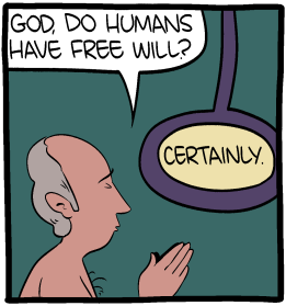 """[Cartoon of a man praying. The man asks: """"God, do humans have free will?"""" God responds: """"Certainly.""""]"""