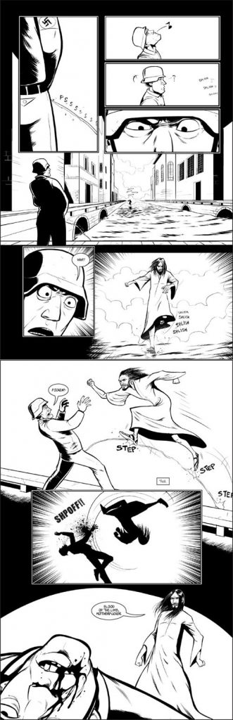 "[A black-and-white comic showing a World War 2-era Nazi soldier urinating into a canal. From the distance, Jesus comes running up the canal, walking on the water, shocking the Nazi. Jesus runs up the stream of urine, causing the Nazi to swear in surprise, and performs a flip kick, hitting the Nazi violently in the face. Then Jesus stands over the bloodied, unconscious Nazi, and says: ""Blood of the lamb, motherfucker.""]"