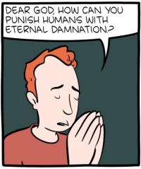 "[Cartoon featuring a man praying: ""Dear God, how can you punish humans with eternal damnation?""]"