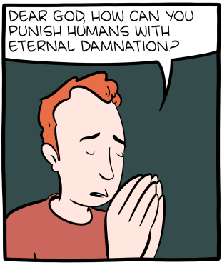 "[Cartoon featuring a man praying: ""Dear God, how can you punish humans with eternal damnation?""]"