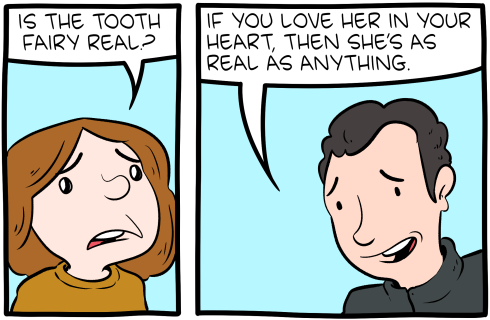 "[A cartoon in which the first panel features a child asking: ""Is the Tooth Fairy real?"" In the second panel, her father answers: ""If you love her in your heart, then she's as real as anything.""]"