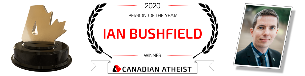 [Banner saying that Ian Bushfield is the 2020 Canadian Atheist person of the year]