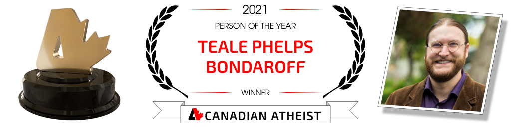 [Banner saying that Teale Phelps Bondaroff is the 2021 Canadian Atheist person of the year]