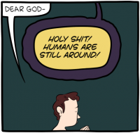 """[A comic panel depicting a man praying. The man says: """"Dear God―"""". Then God cuts him off and says: """"Holy shit! Humans are still around!""""]"""